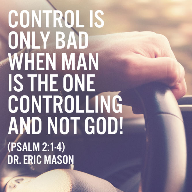 Control is only bad when man is the one controlling and not God!