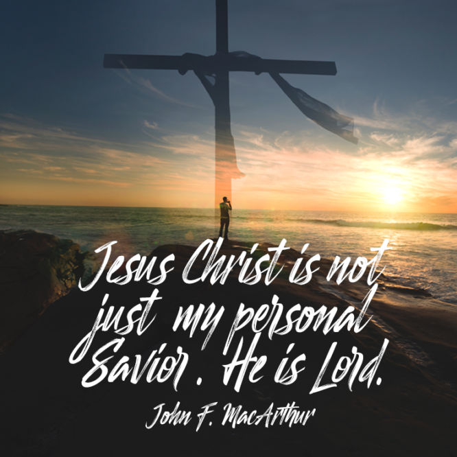 Jesus Christ is not just my personal savior. He is Lord.