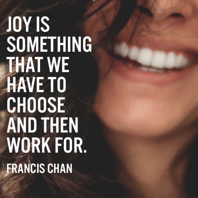 Joy is something that we have to choose