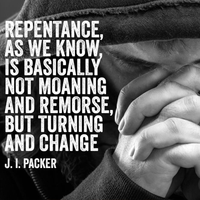 Repentance, as we know, is basically not moaning and remorse