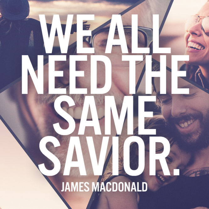 We all need the same savior.
