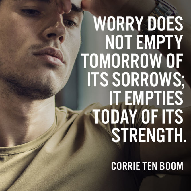 Worry does not empty tomorrow of its sorrows