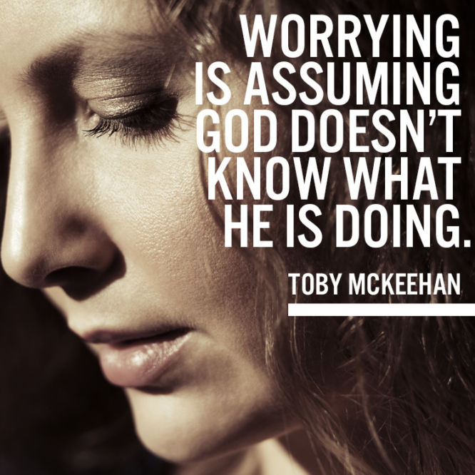 Worrying is assuming God doesn't know what He is doing.