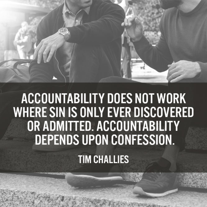 Accountability does not work where sin is only ever discovered or admitted.