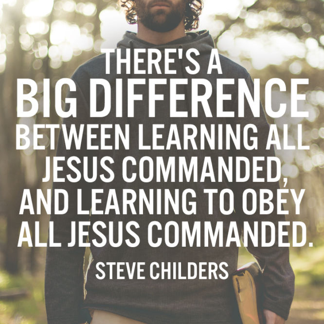 There's a big difference between learning all Jesus commanded