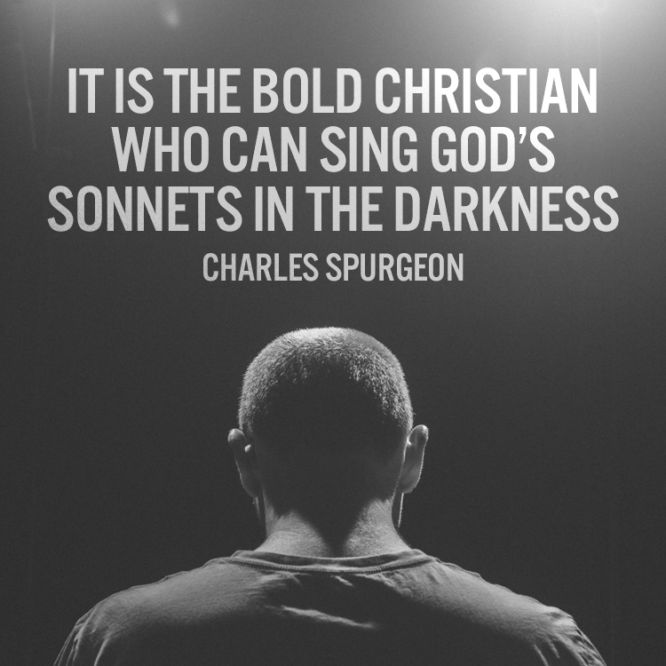 It is the bold Christian who can sing God's sonnets in the darkness