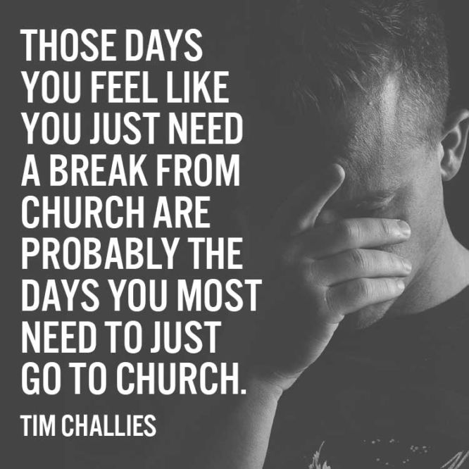 Those days you feel like you just need a break from church...