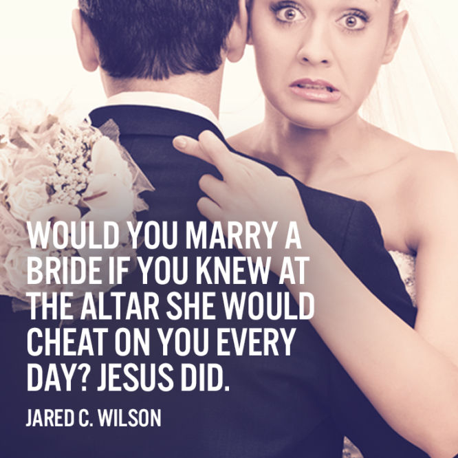 Would you marry a bride if you knew at the altar she would cheat on you every day?