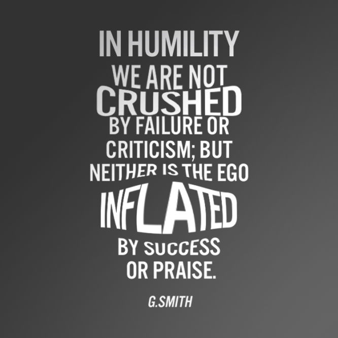 In humility we are not crushed by failure or criticism