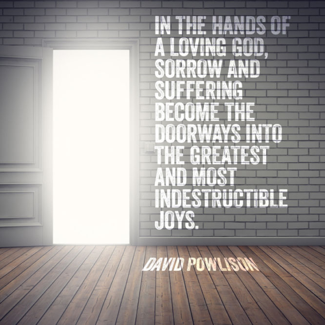 In the hands of a loving God, sorrow and suffering become the doorways into...