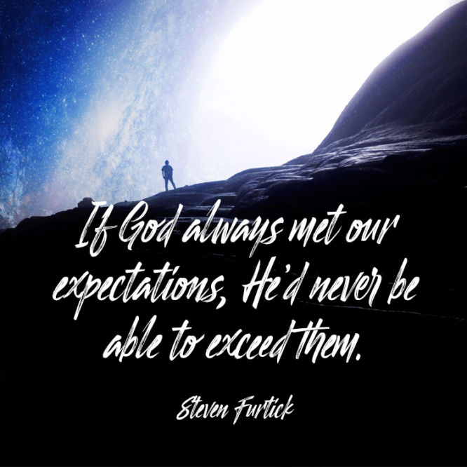 If God always met our expectations