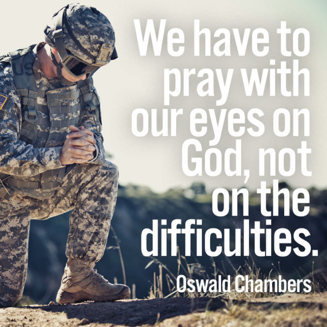 We have to pray with our eyes on God, not on the difficulties