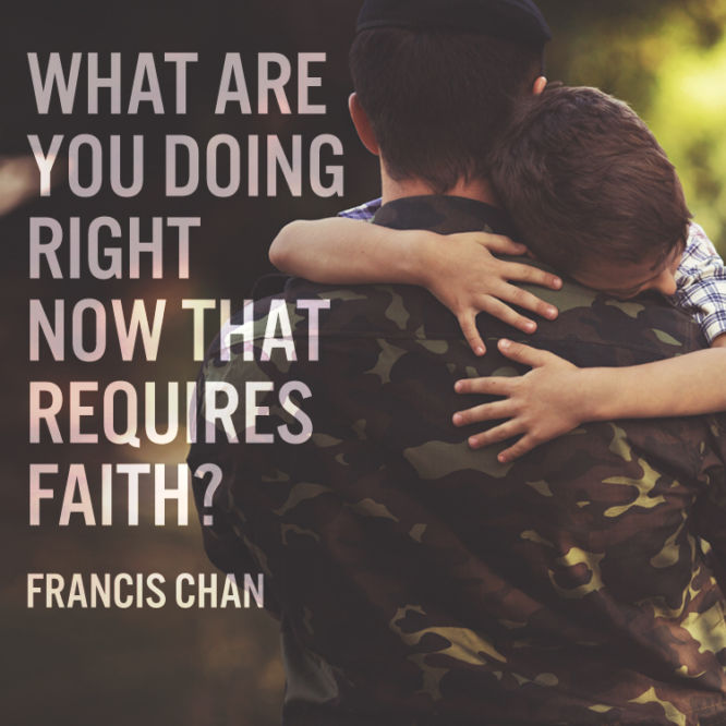 What are you doing right now that requires faith?