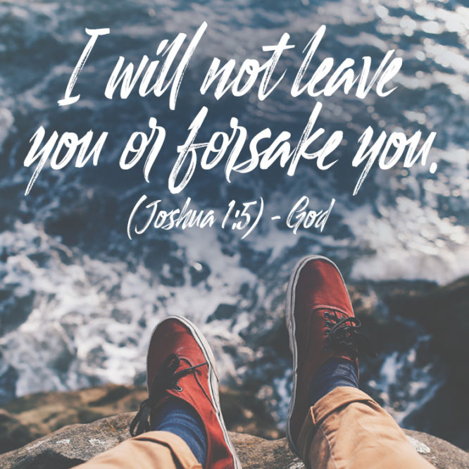 I will not leave you or forsake you.