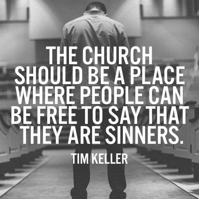 The church should be a place where people can be free to say that they are sinners.