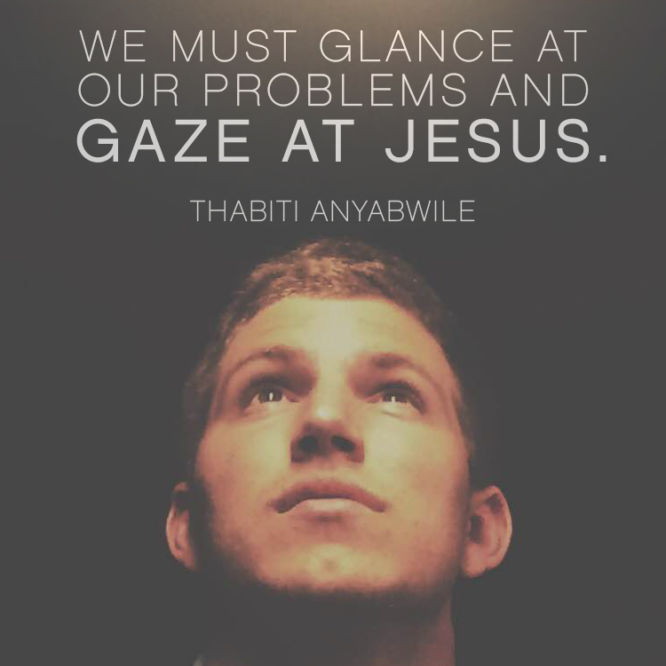 We must glance at our problems and gaze at Jesus.