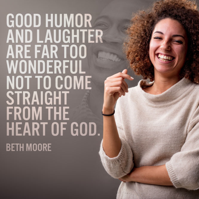 Good humor and laughter are far too wonderful