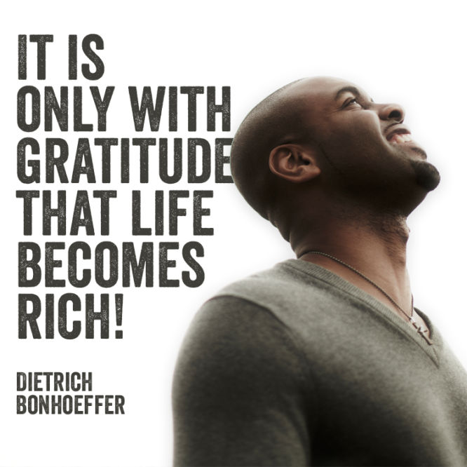 It is only with gratitude that life becomes rich