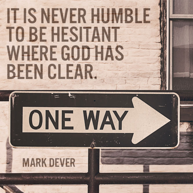 It is never humble to be hesitant where God has been clear.