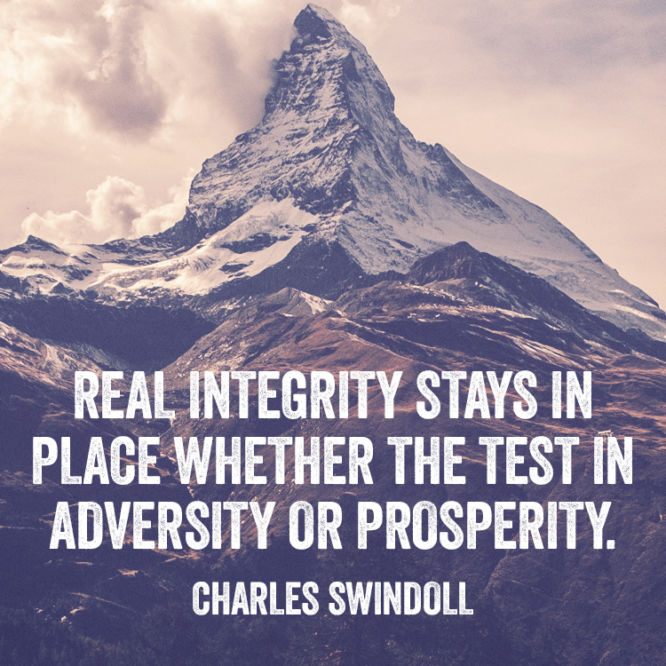 Real integrity stays in place whether the test in adversity or prosperity.