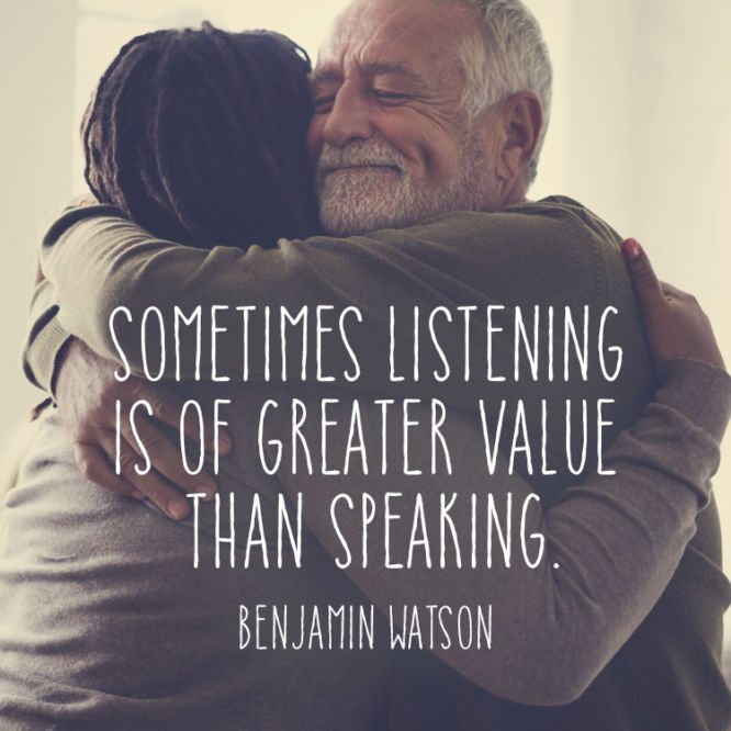 Sometimes listening is of greater value than speaking