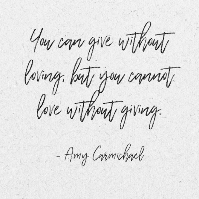 You can give without loving, but you cannot love without giving.