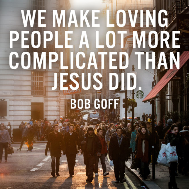 We make loving people a lot more complicated than Jesus did