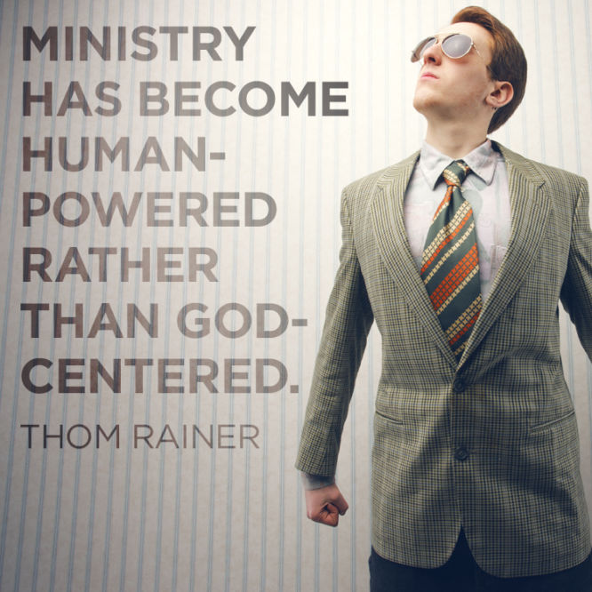 Ministry has become human-powered rather than God-centered