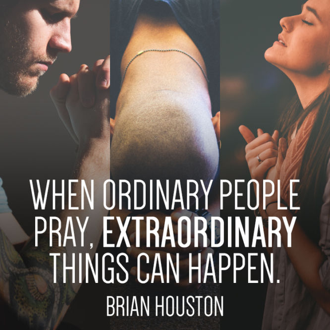 When ordinary people pray, extraordinary things can happen