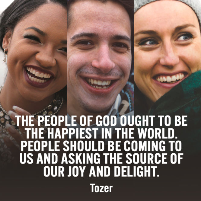 The people of God ought to be the happiest in the world.
