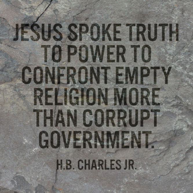 Jesus spoke truth to power to confront empty religion more than corrupt government.