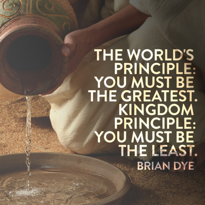 The world's principle: You must be the greatest. Kingdom principle: You must be the least.