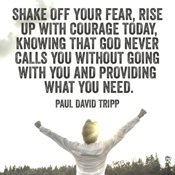 Shake off your fear, rise up with courage today