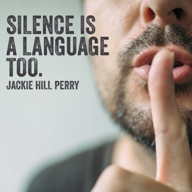 Silence is a language too.