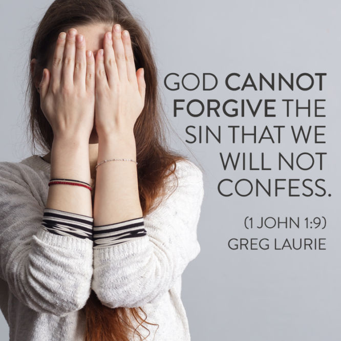 God cannot forgive the sin that we will not confess.