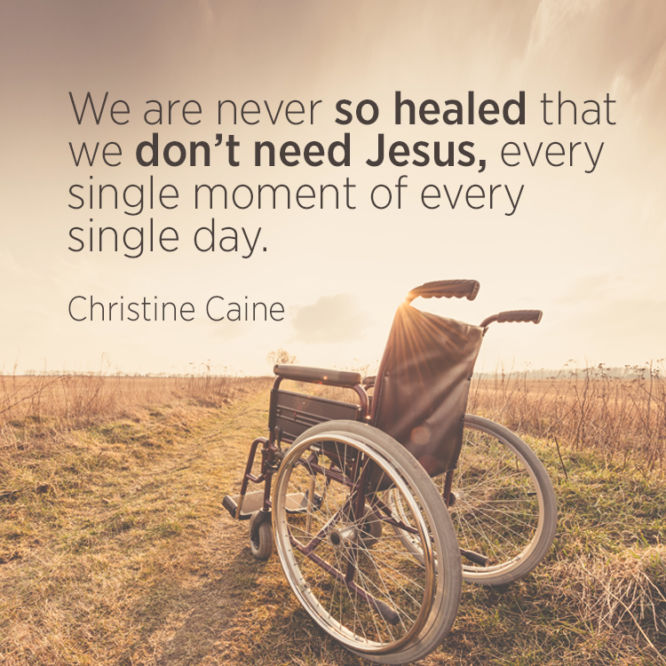 We are never so healed that we don't need Jesus