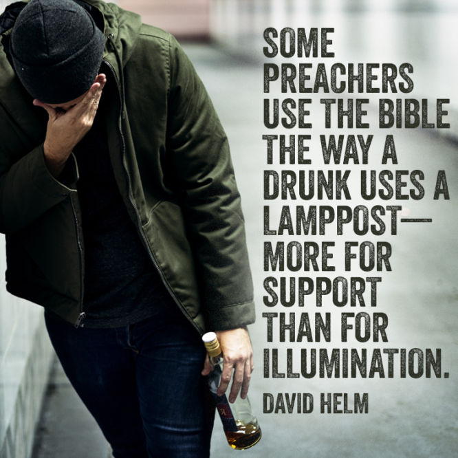 Some preachers use the Bible the way a drunk uses a lamppost...