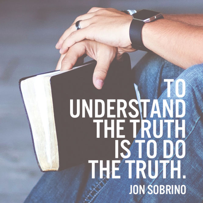 To understand the truth is to do the truth