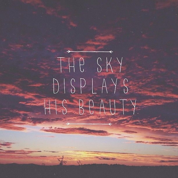 The sky displays His beauty.