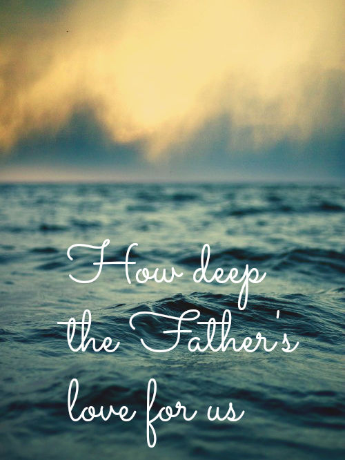 how-deep-the-fathers-love-for-us