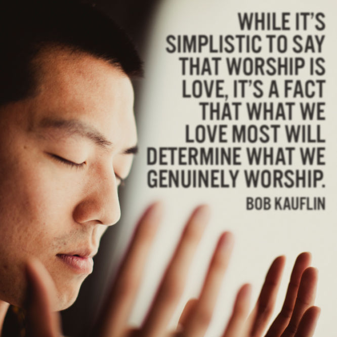 While it's simplistic to say that worship is love...