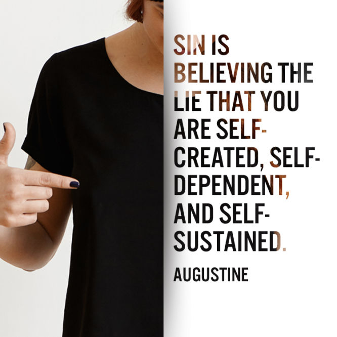 Sin is believing the lie that you are self-created