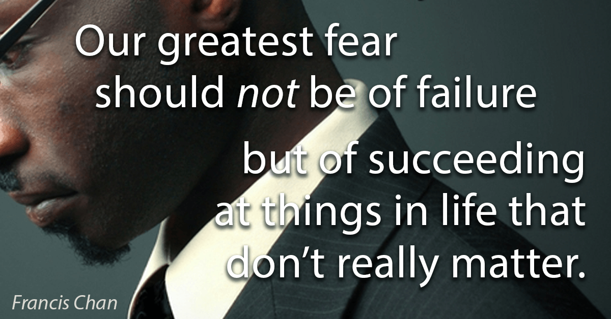 my greatest fear is failure Our deepest fear, by marianne williamson from a return to love includes the entire quote, our deepest fear is not that we are inadequate our deepest fear is that we are powerful beyond measure .