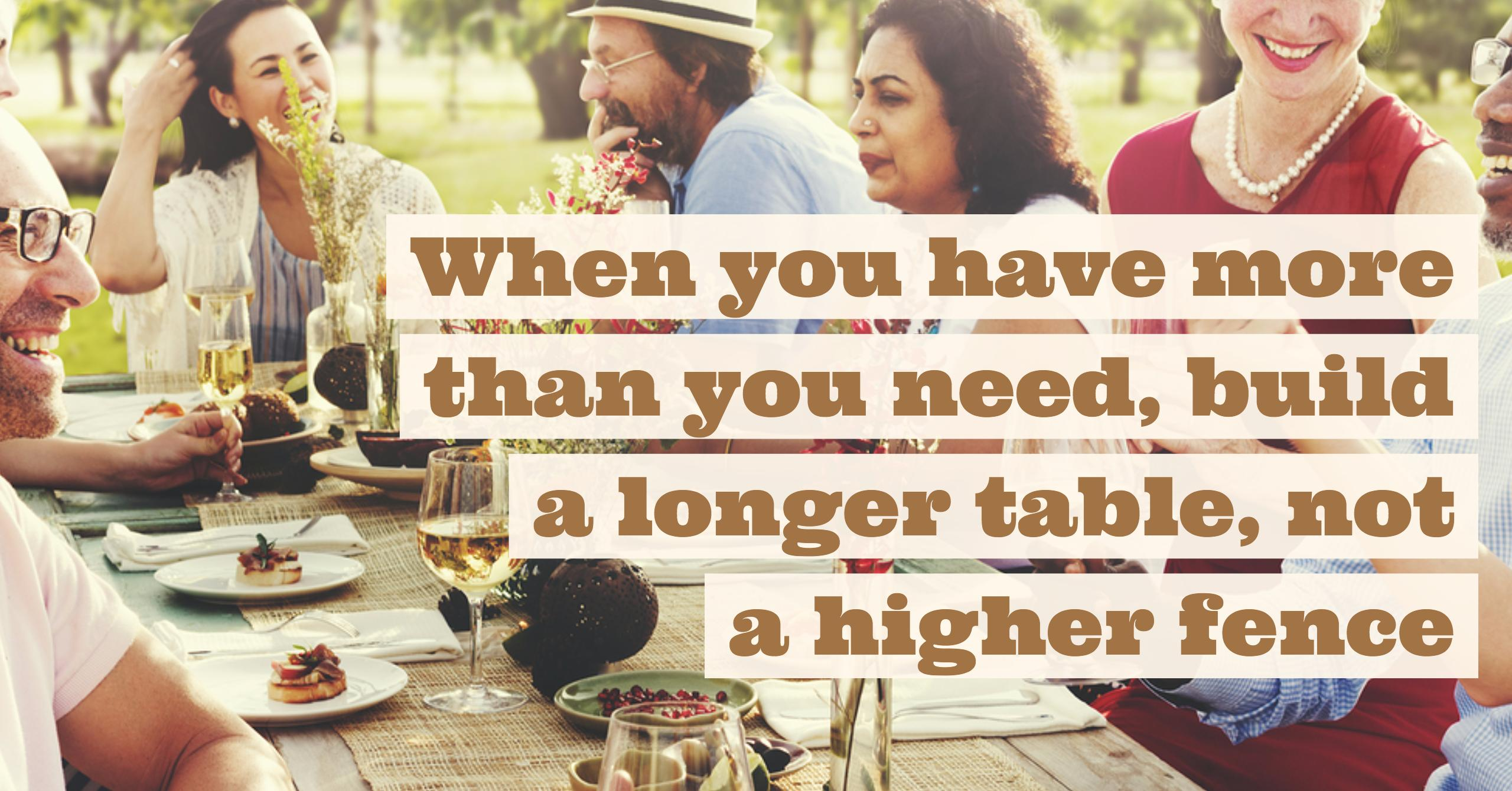 Build A Longer Table Not A Higher Fence