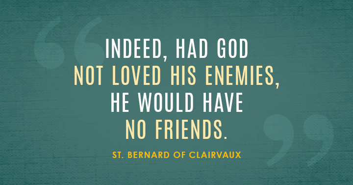 St Bernard Of Clairvaux Quotes: Indeed, Had God Not Loved His Enemies He Would Have No