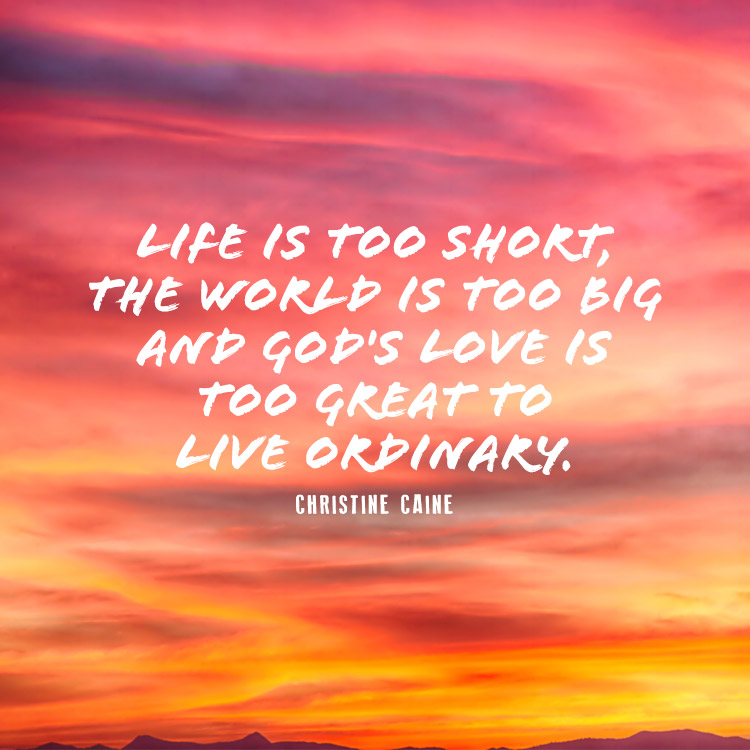 Life Is Too Short The World Is Too Big And Gods Love Is