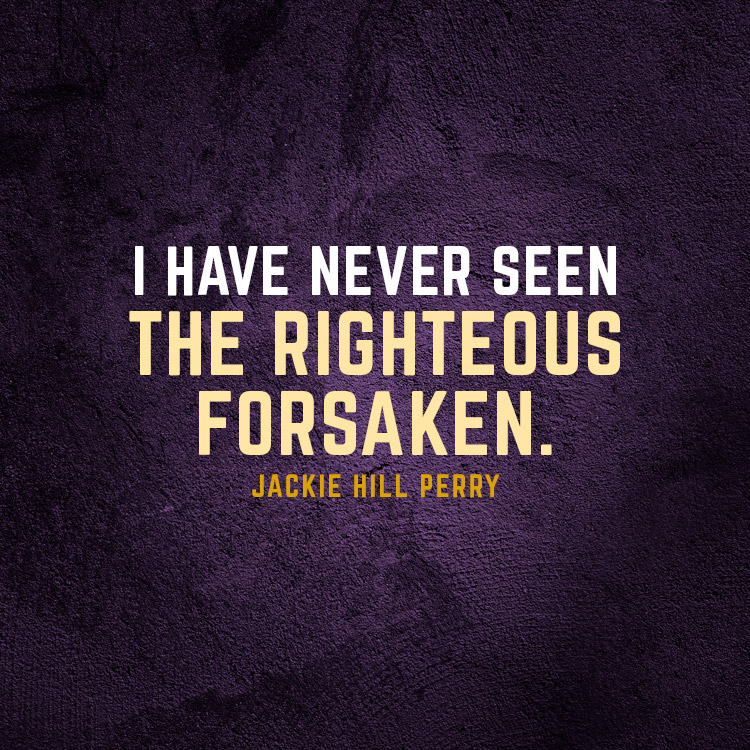 I have never seen the righteous forsaken  - SermonQuotes