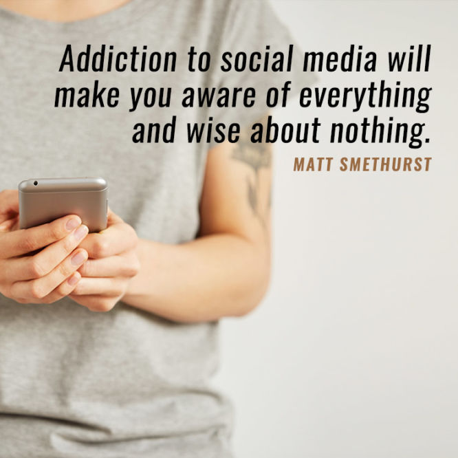 Addiction to social media will make you aware of...