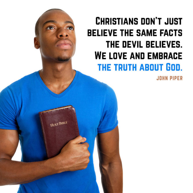 Christians don't just believe the same facts the devil believes...