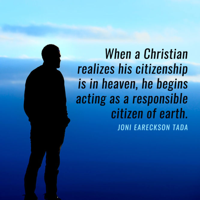 When a Christian realizes his citizenship is in heaven...